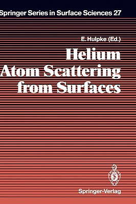 Helium Atom Scattering from Surfaces - Hulpke, E (Editor), and Benedek, Giorgio (Contributions by), and Celli, V (Contributions by)