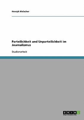 Parteilichkeit Und Unparteilichkeit Im Journalismus - Hielscher, Henryk