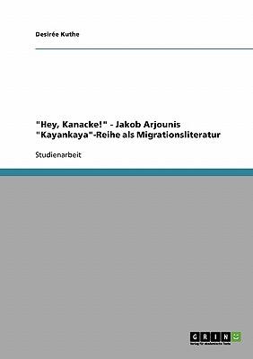 Hey, Kanacke! - Jakob Arjounis Kayankaya-Reihe ALS Migrationsliteratur - Kuthe, Desiree