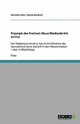 Triumph Der Freiheit: Neue Medienkritik Online - Selz, Christian, and Carina Reichert, and Reichert, Carina