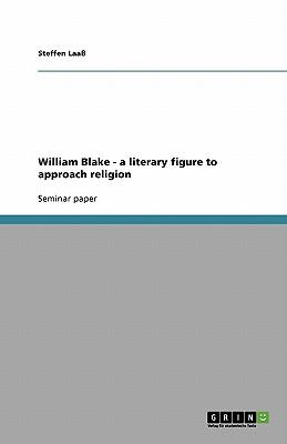 William Blake - A Literary Figure to Approach Religion - Laa, Steffen, and Laass, Steffen