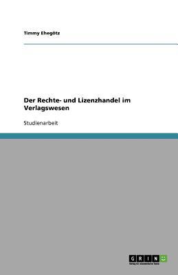 Der Rechte- Und Lizenzhandel Im Verlagswesen - Eheg Tz, Timmy, and Ehegotz, Timmy