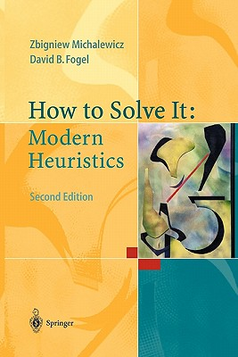 How to Solve It: Modern Heuristics - Michalewicz, Zbigniew, and Fogel, David B.