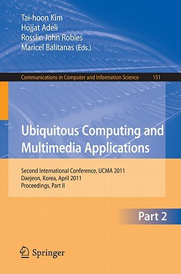 Ubiquitous Computing and Multimedia Applications: Second International Conference, UCMA 2011 Daejeon, Korea, April 13-15, 2011 Proceedings, Part II - Kim, Tai-hoon (Editor), and Adeli, Hojjat (Editor), and Robles, Rosslin John (Editor)