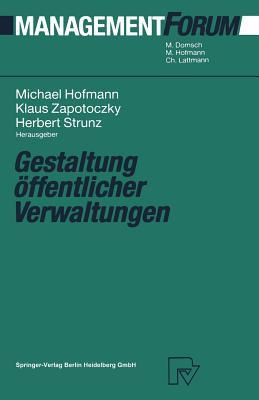 Gestaltung Offentlicher Verwaltungen - Hofmann, Michael (Editor), and Zapotoczky, Klaus (Editor), and Strunz, Herbert (Editor)