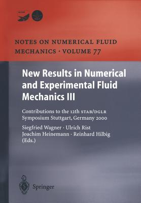 New Results in Numerical and Experimental Fluid Mechanics III: Contributions to the 12th Stab/Dglr Symposium Stuttgart, Germany 2000 - Wagner, Siegfried (Editor), and Rist, Ulrich (Editor), and Heinemann, Hans-Joachim (Editor)