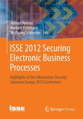 ISSE 2012 Securing Electronic Business Processes: Highlights of the Information Security Solutions Europe 2012 Conference - Reimer, Helmut (Editor), and Pohlmann, Norbert (Editor), and Schneider, Wolfgang (Editor)