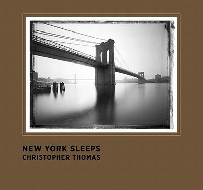 New York Sleeps - Thomas, Christopher (Photographer), and Giloy-Hirtz, Petra (Editor), and Stehmann, Ira (Editor)