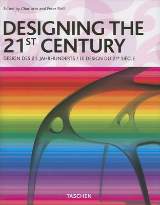 Designing the 21st Century - Fiell, Charlotte (Editor), and Fiell, Peter (Editor)