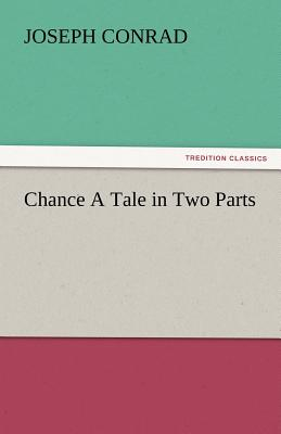Chance a Tale in Two Parts - Conrad, Joseph