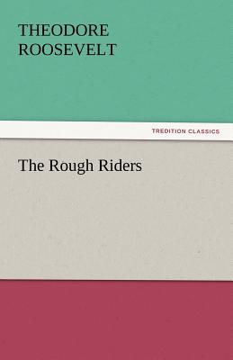 The Rough Riders - Roosevelt, Theodore, IV