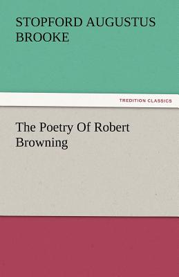 The Poetry of Robert Browning - Brooke, Stopford A