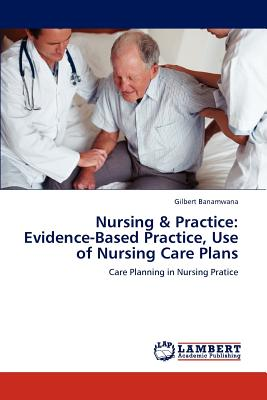 Nursing & Practice: Evidence-Based Practice, Use of Nursing Care Plans - Banamwana, Gilbert