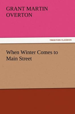 When Winter Comes to Main Street - Overton, Grant Martin