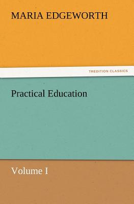 Practical Education, Volume I - Edgeworth, Maria