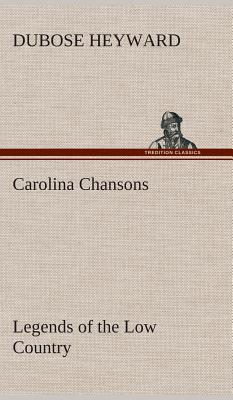 Carolina Chansons Legends of the Low Country - Heyward, Dubose