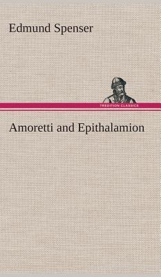 Amoretti and Epithalamion - Spenser, Edmund, Professor