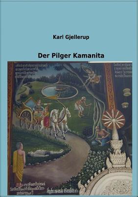 Der Pilger Kamanita - Gjellerup, Karl