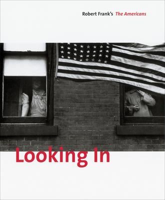 Looking in: Robert Frank's the Americans - Greenough, Sarah (Editor), and Frank, Robert (Photographer), and Alexander, Stuart