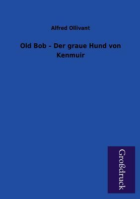 Old Bob - Der Graue Hund Von Kenmuir - Ollivant, Alfred