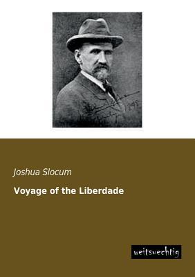 Voyage of the Liberdade - Slocum, Joshua, Captain