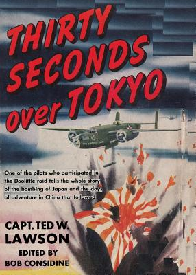 Thirty Seconds Over Tokyo - Lawson, Ted W, and Considine, Robert Bernard (Editor), and Sloan, Sam (Introduction by)