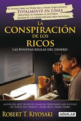 La Conspiracion de los Ricos: Las 8 Nuevas Reglas del Dinero - Kiyosaki, Robert T
