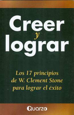 Creer y Lograr - Stone, W Clement