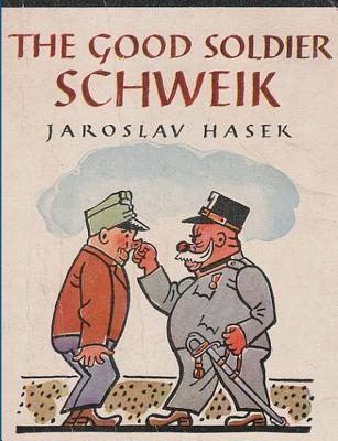 The Good Soldier Schweik - Hasek, Jaroslav, and Selver, Paul (Translated by)