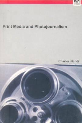 Print Media and Photojournalism - Nandi, Charles