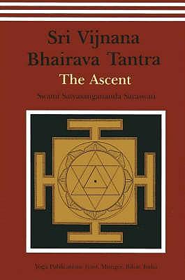 Shri Vijnana Bhairava Tantra: The Ascent - Satyasangananda, Saraswati, Swami