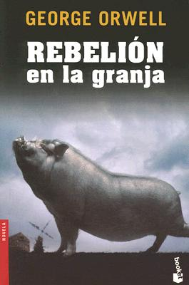 Rebelion en la Granja - Orwell, George, and Abella, Rafael (Translated by)