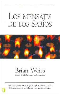 Los Mensajes de Los Sabios - Weiss, Brian L, M.D., and Mayor Ortega, Carlos (Translated by)