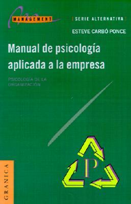Manual de Psicologia Aplicada a la Empresa: Psicologia de la Organizacion - Ponce, Esteve Carbo