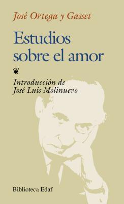 Estudios sobre el amor - Ortega y Gasset, Jos�