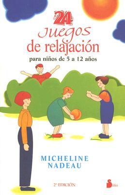 24 Juegos de Relajacion Para Ninos de 5 a 12 Anos - Nadeau, Micheline
