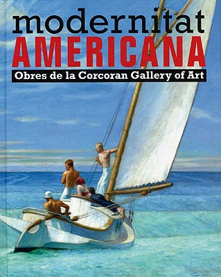 American Modern: Works from the Corcoran Gallery of Art - Castellet, Eduard, and Rodriguez, Francisco Gonzalez, and Greenhalgh, Paul