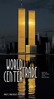 World Trade Center - Skinner, Peter, and Tartaro, Giorgio, and Wallace, Mike (Preface by)