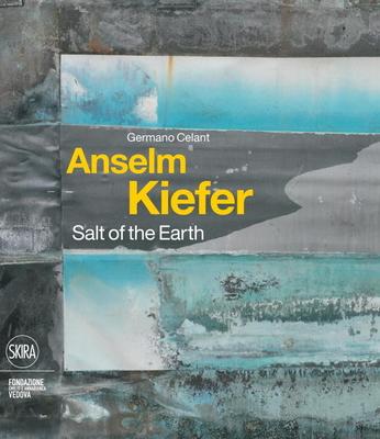 Anselm Kiefer: Salt of the Earth - Celant, Germano (Editor)