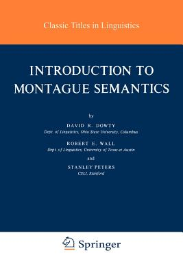Introduction to Montague Semantics - Dowty, David R, and Wall, Robert E, and Peters, Stanley