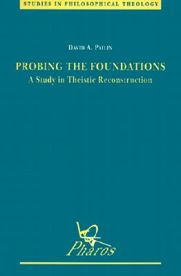 Probing the Foundations: A Study in Theistic Reconstruction - Pailin, David A