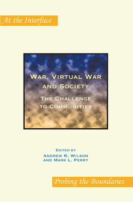 War, Virtual War and Society: The Challenge to Communities - Wilson, Andrew R (Editor), and Perry, Mark L (Editor)