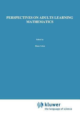 Perspectives on Adults Learning Mathematics: Research and Practice - Coben, D. (Editor), and O'Donoghue, J. (Editor), and FitzSimons, Gail E. (Editor)