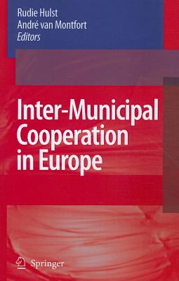 Inter-Municipal Cooperation in Europe - Hulst, Rudie (Editor), and Montfort, Andre van (Editor)
