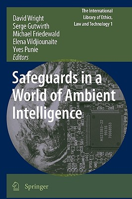 Safeguards in a World of Ambient Intelligence - Wright, David (Editor), and Gutwirth, Serge (Editor), and Friedewald, Michael (Editor)