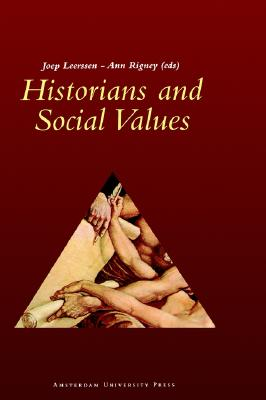 Historians and Social Values - Rigney, Ann, Professor (Editor), and Leerssen, Joep (Editor)