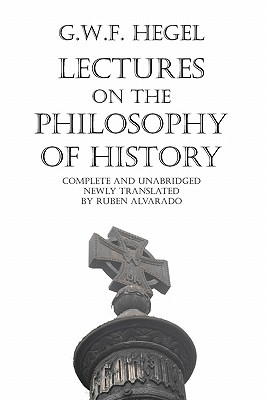 Lectures on the Philosophy of History - Hegel, Georg Wilhelm Friedrich, and Alvarado, Ruben (Translated by), and Sibree, John (Original Author)