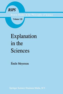 Explanation in the Sciences - Meyerson, Emile, and Sipfle, Mary-Alice (Translated by), and Sipfle, David A (Translated by)