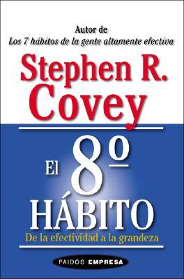 El 8o Habito: de La Efectividad a la Grandeza - Covey, Stephen R, Dr.