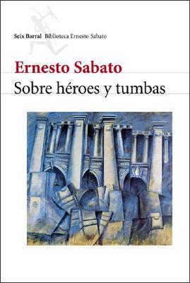 Sobre h�roes y tumbas - S�bato, Ernesto R.